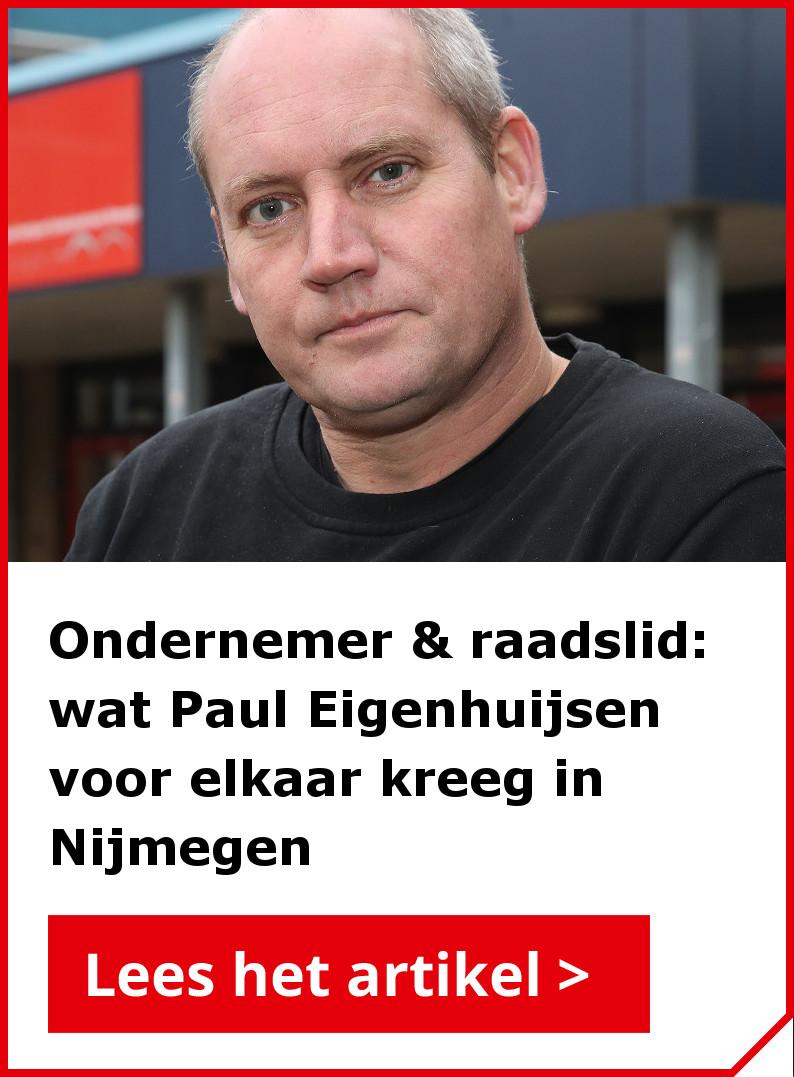 Lees ook het interview met Paul Eigenhuijsen: ondernemer en raadslid in Nijmegen